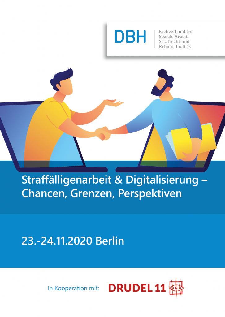 """Das Bild zeigt den Save-The-Date-Flyer. Im Zentrum steht eine Grafik im Vektorstil: Zwei Menschen lehnen sich aus dem Bildschirm je eines Laptops und geben sich die Hand. Die eine Person scheint jünger zu sein, die andere Person trägt Akten unter dem Arm. Darunter ist der Titel der Fachtagung: """"Straffälligenarbeit & Digitalisierung - Chancen, Grenzen, Perspektiven"""" und das Datum: 23.-24.11.2020 Berlin. Oben und unten sind zudem die Logos der Veranstalter (DBH und Drudel 11 e.V.) abgebildet."""